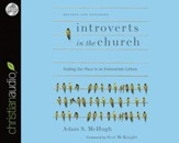 Introverts in the Church: Finding Our Place in an Extroverted Culture - unabridged audio book on CD