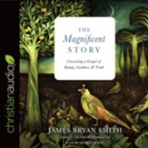 The Magnificent Story: Uncovering a Gospel of Beauty, Goodness, and Truth - unabridged audio book on CD