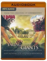 Facing the Giants: Never Give Up. Never Back Down. Never Lose Faith. - unabridged audio book on MP3-CD