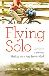 Flying Solo: A Journey of Divorce, Healing and a Very Present God - eBook