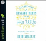 10 Things a Husband Needs from His Wife: Everyday Ways to Show Him Love - unabridged audio book on CD