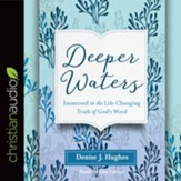 Deeper Waters: Immersed in the Life-Changing Truth of God's Word - unabridged audio book on CD