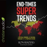 End-Times Super Trends: A Political, Economic, and Cultural Forecast of the Prophetic Future - unabridged audio book on CD