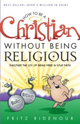 How to be a Christian Without Being Religious: Discover the Joy of Being Free in Your Faith - eBook