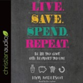 Live. Save. Spend. Repeat.: The Life You Want with the Money You Have - unabridged audio book on CD