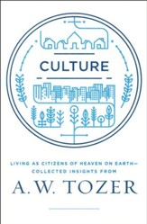 Culture: Living as Citizens of Heaven and Earth: Collected Insights from A.W. Tozer - Slightly Imperfect