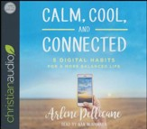 Calm, Cool, and Connected: 5 Digital Habits for a More Balanced Life - unabridged audio book on CD