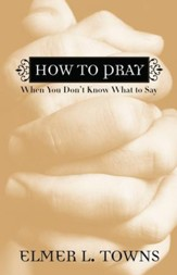 How to Pray When You Don't Know What to Say - eBook