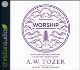 Worship: The Reason We Were Created-Collected Insights from A. W. Tozer - unabridged audio book on CD