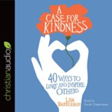 A Case for Kindness: 40 Ways to Love and Inspire Others - unabridged audio book on CD