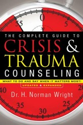 Complete Guide to Crisis and Trauma Counseling, The: What to Do and Say When It Matters Most! - eBook