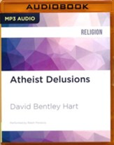 Atheist Delusions: The Christian Revolution and Its Fashionable Enemies - unabridged audio book on CD