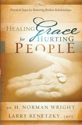 Healing Grace for Hurting People: Practical Steps For Restoring Broken Relationships - eBook