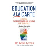 Education a la Carte: Choosing the Best Schooling Options for Your Child--Unabridged CD