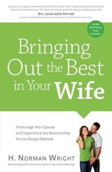 Bringing Out the Best in Your Wife: Encourage Your Spouse and Experience the Relationship You've Always Wanted - eBook