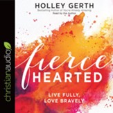 Fiercehearted: Live Fully, Love Bravely - unabridged audio book on CD