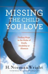 Missing the Child You Love: Finding Hope in the Midst of Death, Disability or Absence - eBook