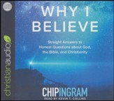 Why I Believe: Straight Answers to Honest Questions about God, the Bible, and Christianity - unabridged audio book on CD