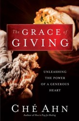 Grace of Giving, The: Unleashing the Power of a Generous Heart - eBook