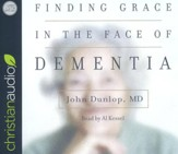 Finding Grace in the Face of Dementia--Unabridged CD