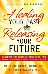 Healing Your Past, Releasing Your Future: Discover the Roots of Your Problems, Experience Healing and Breakthrough to Your God-given Destiny - eBook