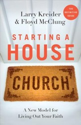 Starting a House Church: A New Model for Living Out Your Faith - eBook