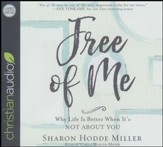 Free of Me: Why Life Is Better When It's Not about You - unabridged audio book on CD