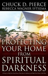 Protecting Your Home from Spiritual Darkness: 10 Steps to Help You Clean House, Place Jesus in Authority and Make Your Home a Safe Place - eBook