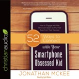 52 Ways to Connect with Your Smartphone Obsessed Kid: How to Engage with Kids Who Can't Seem to Pry Their Eyes from Their Devices! - unabridged audio edition on CD