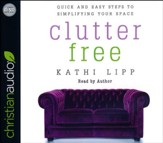 Clutter Free: Quick and Easy Steps to Simplifying Your Space - unabridged audio book on CD