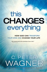 This Changes Everything (The Prayer Warrior Series): How God Can Transform Your Mind and Change Your Life - eBook