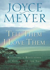 Tell Them I Love Them: Receiving a Revelation of God's  Love