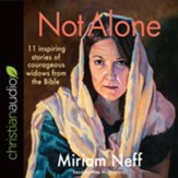 Not Alone: 11 Inspiring Stories of Courageous Widows from the Bible - unabridged audio book on CD