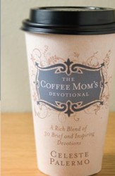 Coffee Mom's Devotional, The: A Rich Blend of 30 Brief and Inspiring Devotions - eBook