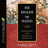 He Holds My Hand: Experiencing God's Presence and Protection - unabridged audio book on CD