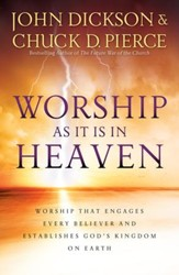 Worship As It Is In Heaven: Worship That Engages Every Believer and Establishes God's Kingdom on Earth - eBook