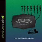 A Christian's Quick Guide to Loving The Old Testament: One Book, One God, One Story - unabridged audio book on CD