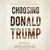 Choosing Donald Trump: God, Anger, Hope, and Why Christian Conservatives Supported Him - unabridged audio book on CD