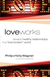Love Works: Develop Healthy Relationships in a Love Broken World - eBook