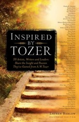 Inspired by Tozer: 59 Artists, Writers and Leaders Share the Insight and Passion They've Gained from A.W. Tozer - eBook