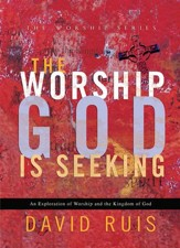 Worship God Is Seeking, The (The Worship Series): An Exploration of Worship and the Kingdom of God - eBook