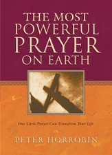 Most Powerful Prayer on Earth, The: One Little Prayer Can Transform Your Life - eBook