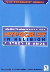 Hypocrisy in Religion: A Study in Amos, Geared for Growth Bible Studies