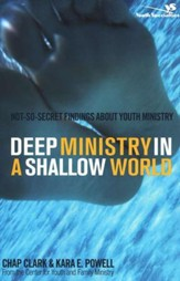 Deep Ministry in a Shallow World: Not So Secret Findings About Youth Ministry