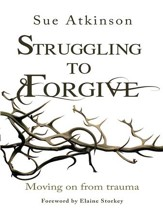 Struggling to Forgive: Moving on from trauma - eBook