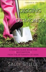Digging for Diamonds: A Healing Guide Book for Restoration From the Aftermath of Rape - eBook