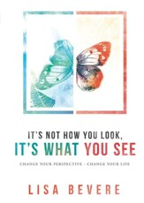 It's Not How You Look, It's What You See: Change Your Perspective-Change Your Life - eBook