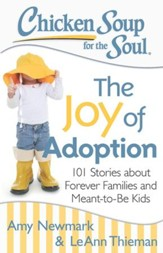Chicken Soup for the Soul: The Joy of Adoption: 101 Stories about Forever Families and Meant-to-Be Kids - eBook