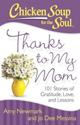 Chicken Soup for the Soul: Thanks to My Mom: 101 Stories of Gratitude, Love, and Lessons - eBook