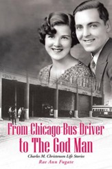 From Chicago Bus Driver to The God Man: Charles M. Christensen Life Stories - eBook